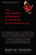 Unwarranted Intrusions. The Case Against Government Intervention in the Marketplace