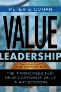 Value Leadership. The 7 Principles that Drive Corporate Value in Any Economy