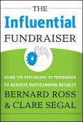 The Influential Fundraiser. Using the Psychology of Persuasion to Achieve Outstanding Results