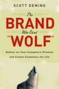 The Brand Who Cried Wolf. Deliver on Your Company's Promise and Create Customers for Life