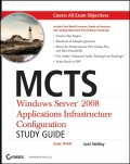 MCTS: Windows Server 2008 Applications Infrastructure Configuration Study Guide. Exam 70-643
