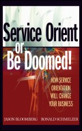 Service Orient or Be Doomed!. How Service Orientation Will Change Your Business