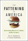 The Fattening of America. How The Economy Makes Us Fat, If It Matters, and What To Do About It