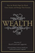Wealth. How the World's High-Net-Worth Grow, Sustain, and Manage Their Fortunes
