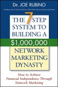 The 7-Step System to Building a $1,000,000 Network Marketing Dynasty. How to Achieve Financial Independence through Network Marketing
