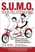 SUMO Your Relationships. How to handle not strangle the people you live and work with