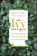 The Ivy Portfolio. How to Invest Like the Top Endowments and Avoid Bear Markets