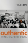 Authentic. How to Make a Living By Being Yourself