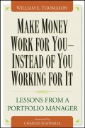 Make Money Work For You--Instead of You Working for It. Lessons from a Portfolio Manager