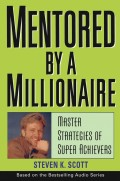 Mentored by a Millionaire. Master Strategies of Super Achievers
