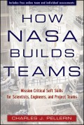 How NASA Builds Teams. Mission Critical Soft Skills for Scientists, Engineers, and Project Teams