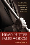 Heavy Hitter Sales Wisdom. Proven Sales Warfare Strategies, Secrets of Persuasion, and Common-Sense Tips for Success