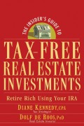 The Insider's Guide to Tax-Free Real Estate Investments. Retire Rich Using Your IRA
