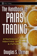 The Handbook of Pairs Trading. Strategies Using Equities, Options, and Futures