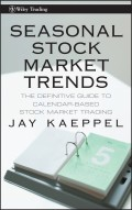 Seasonal Stock Market Trends. The Definitive Guide to Calendar-Based Stock Market Trading