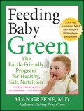 Feeding Baby Green. The Earth Friendly Program for Healthy, Safe Nutrition During Pregnancy, Childhood, and Beyond