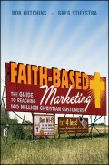 Faith-Based Marketing. The Guide to Reaching 140 Million Christian Customers