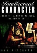 Intellectual Character. What It Is, Why It Matters, and How to Get It