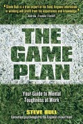 The Game Plan. Your Guide to Mental Toughness at Work