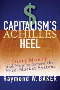 Capitalism's Achilles Heel. Dirty Money and How to Renew the Free-Market System