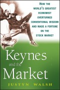 Keynes and the Market. How the World's Greatest Economist Overturned Conventional Wisdom and Made a Fortune on the Stock Market