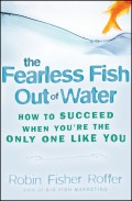 The Fearless Fish Out of Water. How to Succeed When You're the Only One Like You