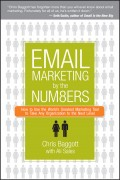 Email Marketing By the Numbers. How to Use the World's Greatest Marketing Tool to Take Any Organization to the Next Level