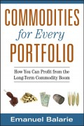 Commodities for Every Portfolio. How You Can Profit from the Long-Term Commodity Boom