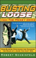 Busting Loose From the Money Game. Mind-Blowing Strategies for Changing the Rules of a Game You Can't Win