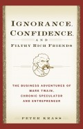 Ignorance, Confidence, and Filthy Rich Friends. The Business Adventures of Mark Twain, Chronic Speculator and Entrepreneur