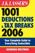J.K. Lasser's 1001 Deductions and Tax Breaks 2006. The Complete Guide to Everything Deductible