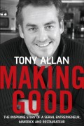 Making Good. The Inspiring Story of Serial Entrepreneur, Maverick and Restaurateur