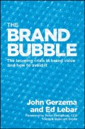 The Brand Bubble. The Looming Crisis in Brand Value and How to Avoid It