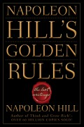 Napoleon Hill's Golden Rules. The Lost Writings