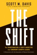 The Shift. The Transformation of Today's Marketers into Tomorrow's Growth Leaders