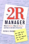 The 2R Manager. When to Relate, When to Require, and How to Do Both Effectively
