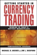 Getting Started in Currency Trading. Winning in Today's Hottest Marketplace