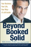 Beyond Booked Solid. Your Business, Your Life, Your Way--It's All Inside
