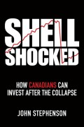 Shell Shocked. How Canadians Can Invest After the Collapse