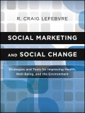 Social Marketing and Social Change. Strategies and Tools For Improving Health, Well-Being, and the Environment