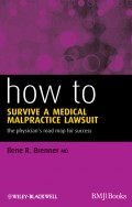 How to Survive a Medical Malpractice Lawsuit. The Physician's Roadmap for Success