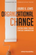 Organizational Change. Creating Change Through Strategic Communication