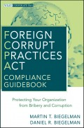 Foreign Corrupt Practices Act Compliance Guidebook. Protecting Your Organization from Bribery and Corruption