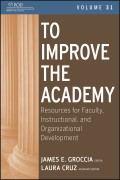 To Improve the Academy. Resources for Faculty, Instructional, and Organizational Development