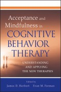 Acceptance and Mindfulness in Cognitive Behavior Therapy. Understanding and Applying the New Therapies