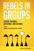 Rebels in Groups. Dissent, Deviance, Difference, and Defiance