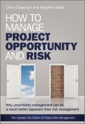 How to Manage Project Opportunity and Risk. Why Uncertainty Management can be a Much Better Approach than Risk Management