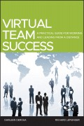 Virtual Team Success. A Practical Guide for Working and Leading from a Distance