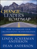 The Change Leader's Roadmap. How to Navigate Your Organization's Transformation