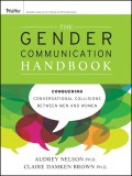 The Gender Communication Handbook. Conquering Conversational Collisions between Men and Women